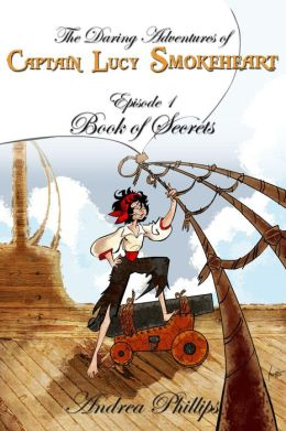 Book of Secrets (The Daring Adventures of Captain Lucy Smokeheart, #1)