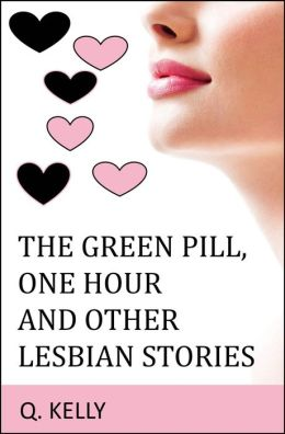 The Green Pill, One Hour and Other Lesbian Stories