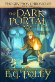 Book Cover Image. Title: The Dark Portal (The Gryphon Chronicles, Book 3), Author: E.G. Foley