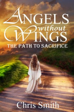 Angels Without Wings: The Path To Sacrifice Book