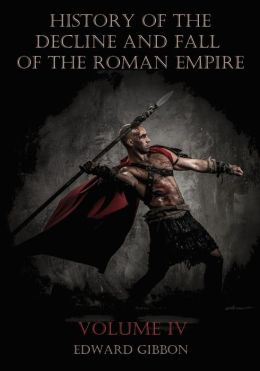 History of the Decline and Fall of the Roman Empire : Volume IV (Illustrated)