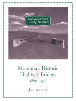 Conveniences Sorely Needed: Montana's Historic Highway Bridges, 1860–1956