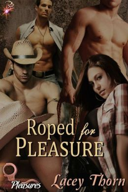 Roped for Pleasure (Pleasures Series, Book Five) by Lacey Thorn