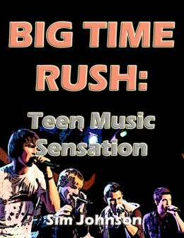 Big Time Rush - Teen Music Sensation