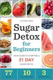 Book Cover Image. Title: Sugar Detox for Beginners:  Your Guide to Starting a 21-Day Sugar Detox, Author: Hayward Press
