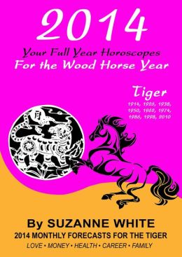 2014 TIGER Your Full Year Horoscopes For The Wood Horse Year (SUZANNE WHITE'S 2014 HORSE YEAR BITTY BOOKS, #3)