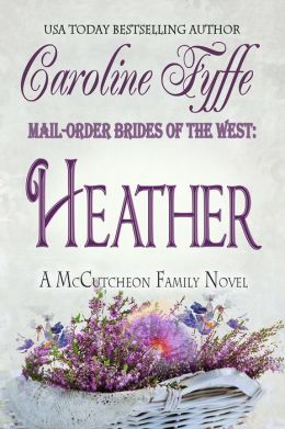 Mail-Order Brides of the West: Heather (Western Historical Romance) (The McCutcheon Family Series-Book 4)