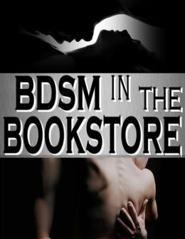 BDSM Erotica : BDSM in the Bookstore