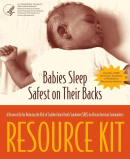 Babies Sleep Safest On Their Backs: A Resource Kit for Reducing the Risk of SIDS in African American Communities