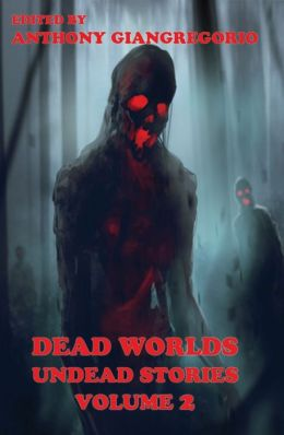 Dead Worlds: Undead Stories (A Zombie Anthology) Volume 2