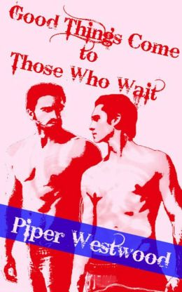 Good Things Come To Those Who Wait (Gay Military Erotica)