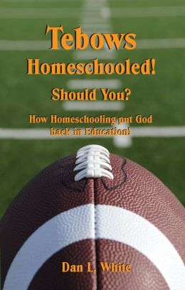 Tebows Homeschooled! Should You? How Homeschooling Put God Back in Education!