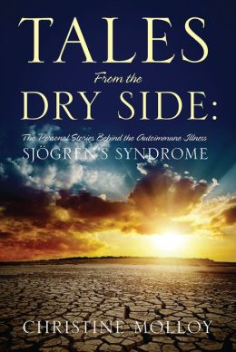 Tales From the Dry Side: The Personal Stories Behind the Autoimmune Illness Sjögren's Syndrome