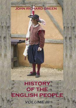 History of the English People : Volume III (Illustrated)