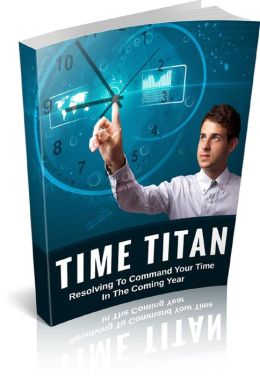 Time Titan: Resolving To Command Your Time In The Coming Year!