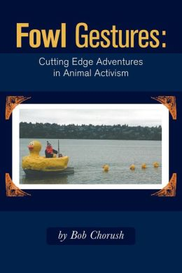 Fowl Gestures: Cutting Edge Adventures in Animal Activism