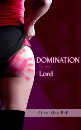 DOMINATION by my Lord (Billionaire Domination and Submission Erotic Romance)