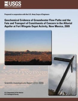 Geochemical Evidence of Groundwater Flow Paths and the Fate and Transport of Constituents of Concern in the Alluvial Aquifer at Fort Wingate Depot Activity, New Mexico (2009)