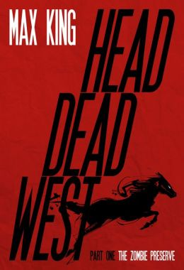 HEAD DEAD WEST: The Zombie Preserve (for fans of Max Brooks, Rhiannon Frater, and Alden Bell)