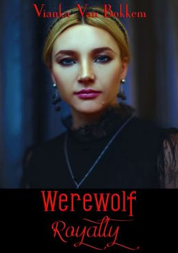 Werewolf Royalty (vampires and werewolves)