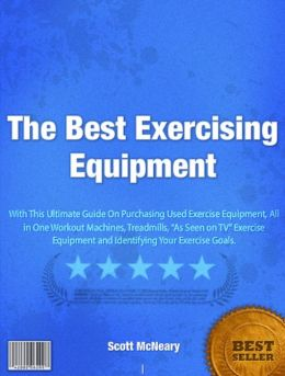 The Best Exercising Equipment: All The Right Ingredients You Need To Choose The Best Exercising Equipment, Purchasing Used Exercise Equipment, All in One Workout Machines