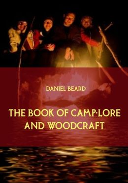 The Book of Camp-Lore and Woodcraft (Illustrated)