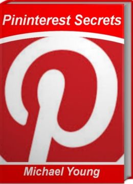 Pininterest Secrets: What You must Know About Pinterest Marketing, Pininterest for Dummies and More