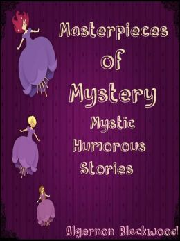 Masterpieces of Mystery (Mystic-Humorous Stories)