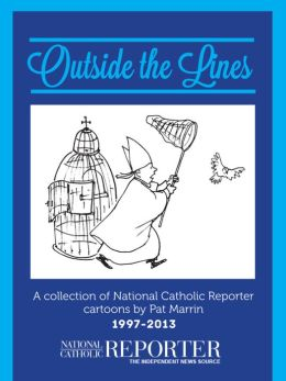 Outside the Lines: A collection of National Catholic Reporter Cartoons by Pat Marrin