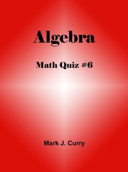 Math Quiz #6: Algebra
