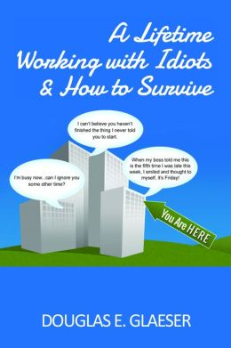 A Lifetime Working With Idiots & How To Survive