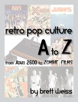 Retro Pop Culture A-Z: From Atari 2600 to Zombie Films
