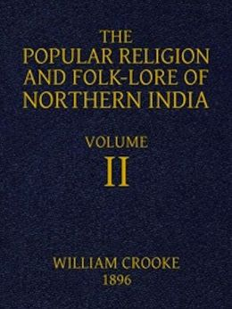 The Popular Religion and Folk-Lore of Northern India, Vol. II (of 2) (Illustrated)