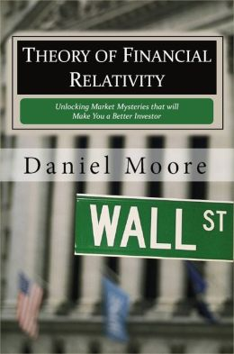 Theory Of Financial Relativity - Unlocking Market Mysteries that will Make You a Better Investor