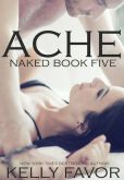 Book Cover Image. Title: ACHE (Naked, Book 5), Author: Kelly Favor