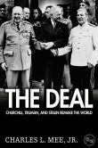 Book Cover Image. Title: The Deal:  Churchill, Truman, and Stalin Remake the World, Author: Charles L. Mee, Jr.