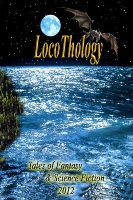 LocoThology: Tales of Fantasy & Science Fiction 2012