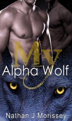 My Alpha Wolf, Volume 1 (Werewolf Shapeshifter Breeding Gay Erotic Romance)