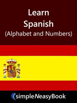 Learn Spanish (Alphabet and Number)- simpleNeasyBook
