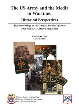 The US Army and the Media in Wartime: Historical Perspectives