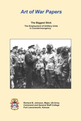 The Biggest Stick: The Employment of Artillery Units in Counterinsurgency
