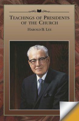 Teachings of Presidents of the Church: Harold B. Lee