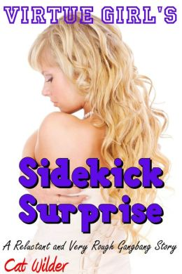 Virtue Girl's Sidekick Surprise (A Reluctant and Very Rough Gangbang Story)