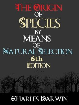 The Origin of Species by means of Natural Selection (6th Edition)