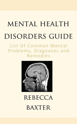Mental Health Disorders Guide : List of Common Mental Problems, Diagnoses and Remedies