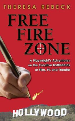 Free Fire Zone - A Playwrght's Adventures on the Creative Battlefields of Film, TV, and Theater