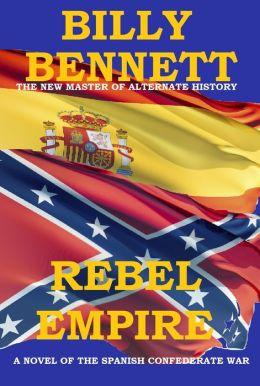 Rebel Empire: A Novel of the Spanish-Confederate War