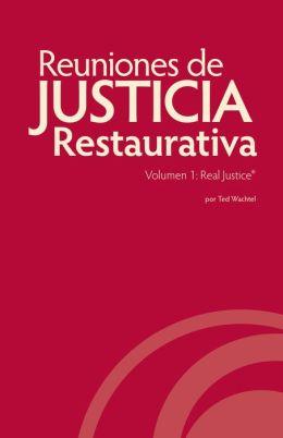 Reuniones de Justicia Restaurativa, Volumen 1: Real Justice®