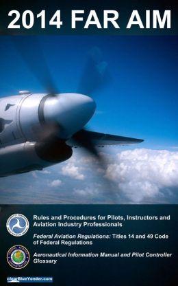 FAR AIM 2014: Federal Aviation Regulations / Aeronautical Information Manual