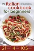 Book Cover Image. Title: The Italian Cookbook for Beginners:  Over 100 Classic Recipes with Everyday Ingredients, Author: Salinas Press